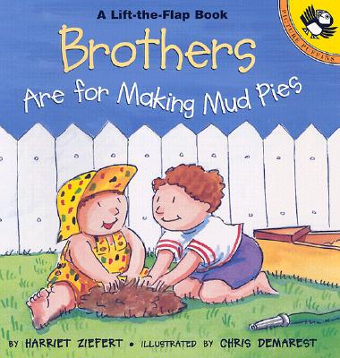Brothers Are for Making Mud Pies By Ziefert, Harriet/ Demarest, Chris L. (ILT)